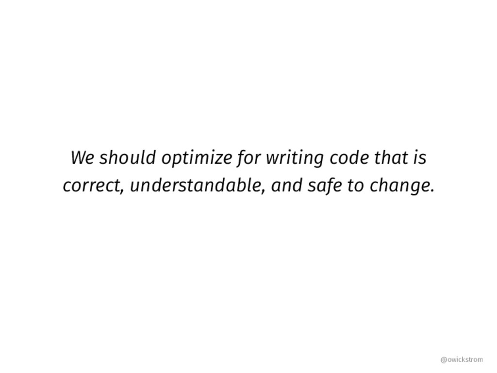 We should optimize for writing code that is cor...
