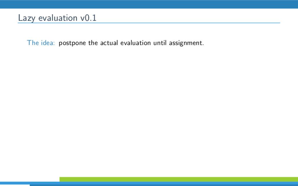 Lazy evaluation v0.1 The idea: postpone the act...