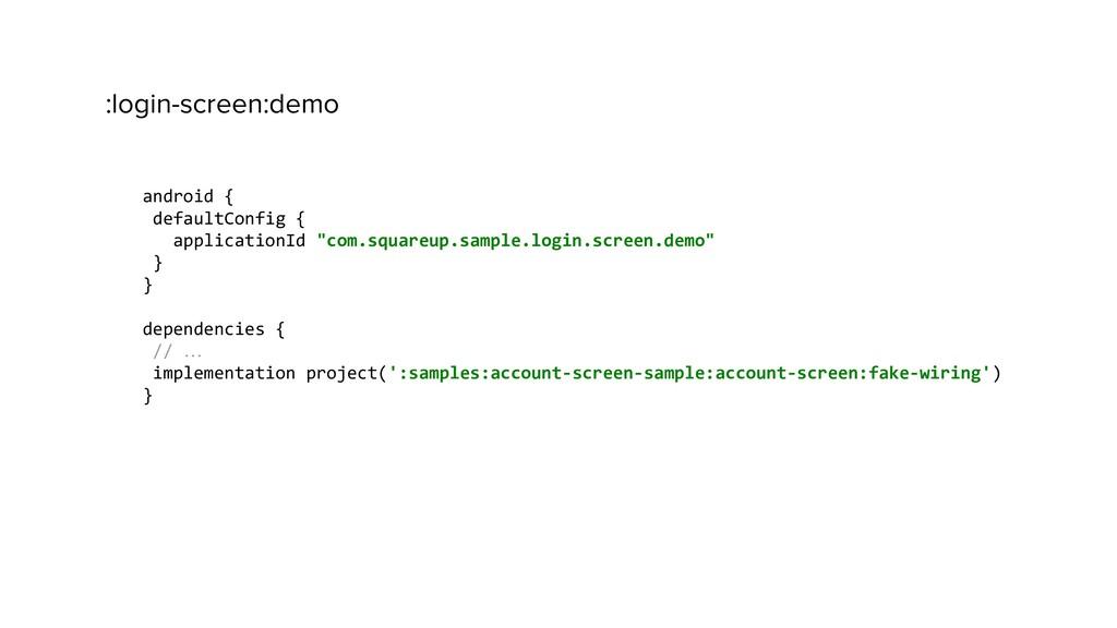 :login-screen:demo android { defaultConfig { ap...