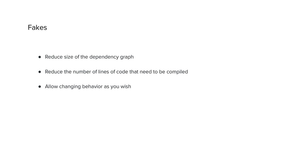 Fakes ● Reduce size of the dependency graph ● R...