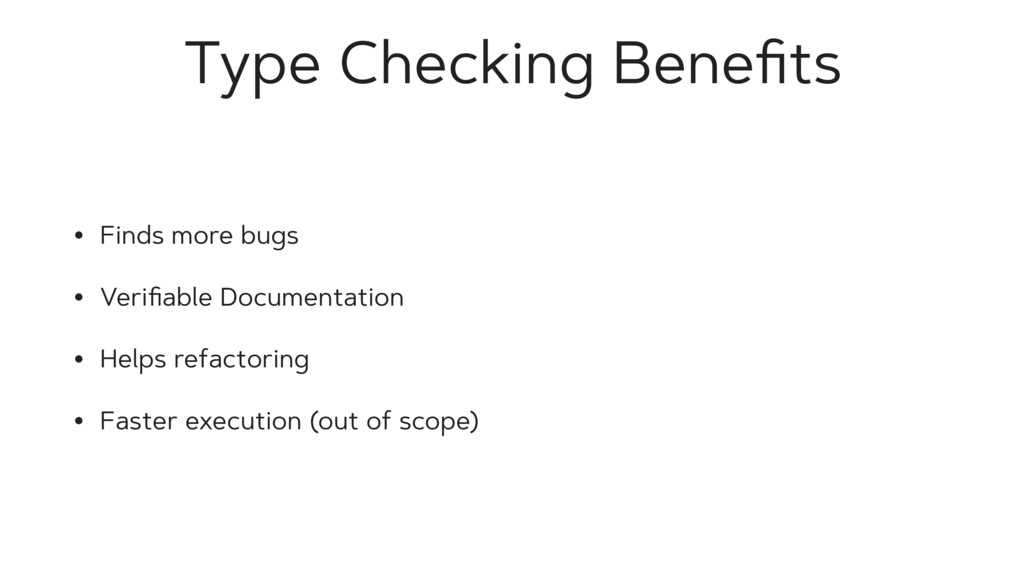 Type Checking Benefits • Finds more bugs • Verifi...