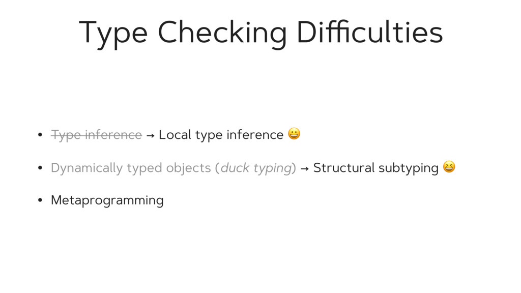 Type Checking Difficulties • Type inference → Loc...