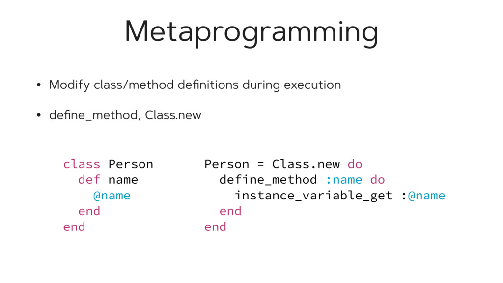 Metaprogramming • Modify class/method definition...