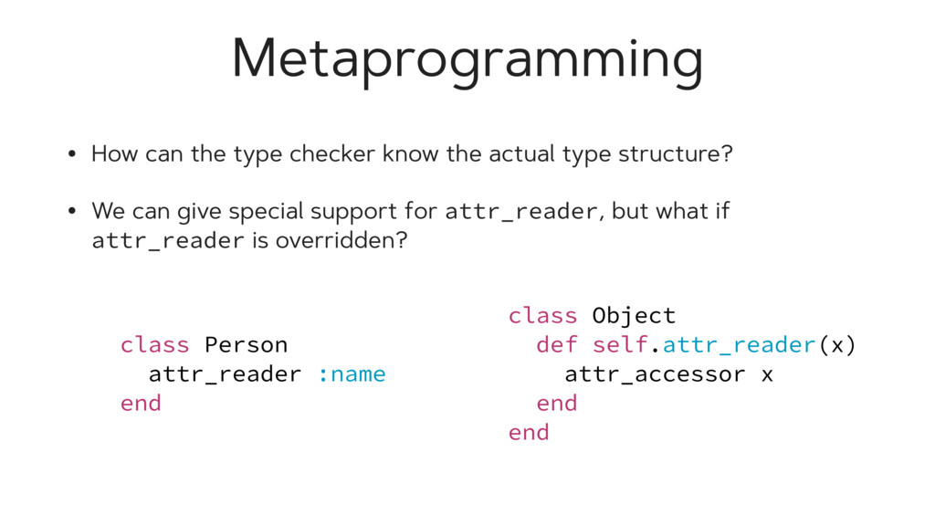 Metaprogramming • How can the type checker know...