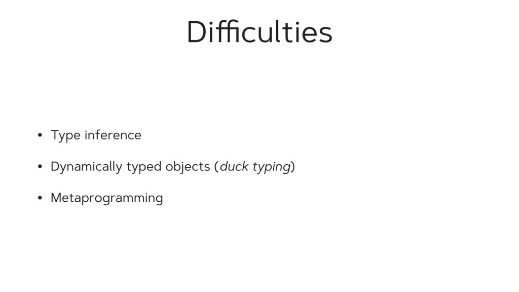 Difficulties • Type inference • Dynamically typed...