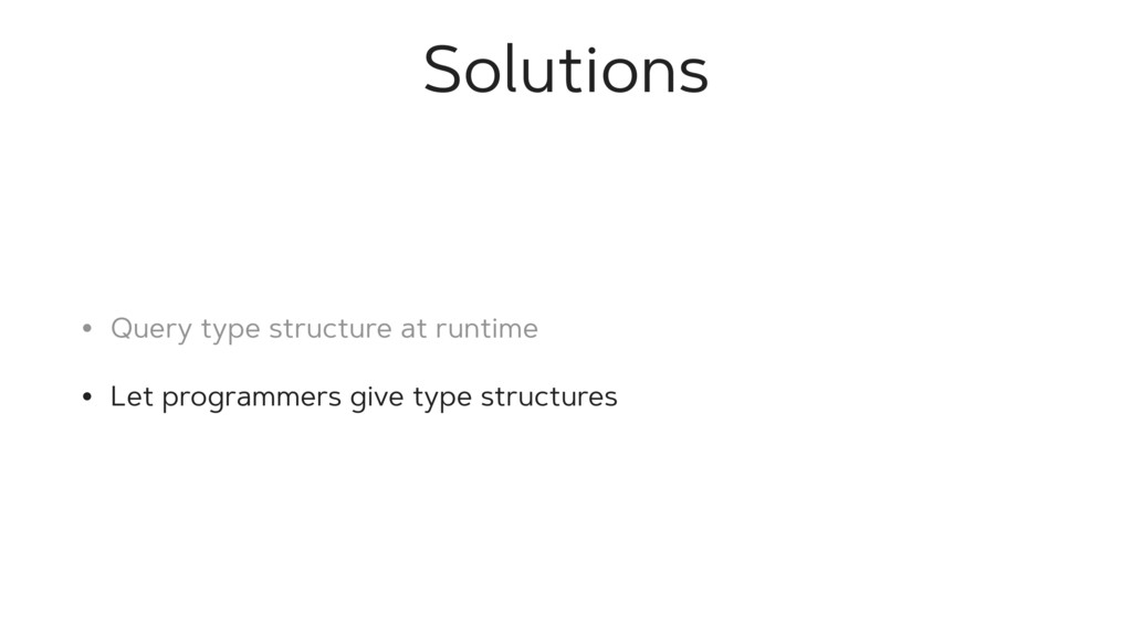 Solutions • Query type structure at runtime • L...