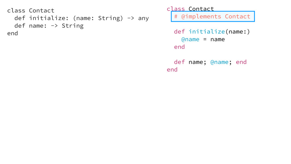 class Contact def initialize: (name: String) ->...