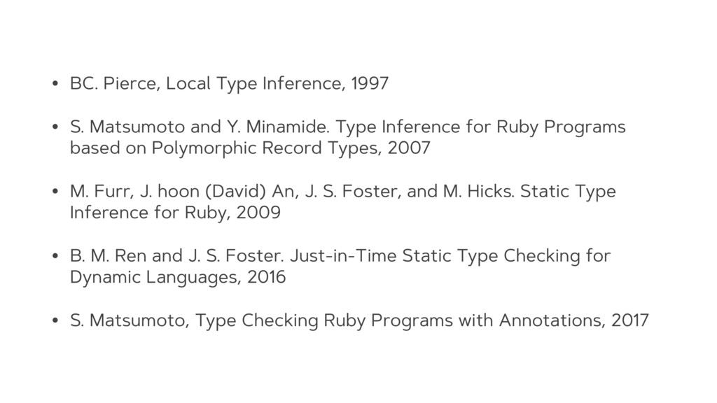 • BC. Pierce, Local Type Inference, 1997 • S. M...