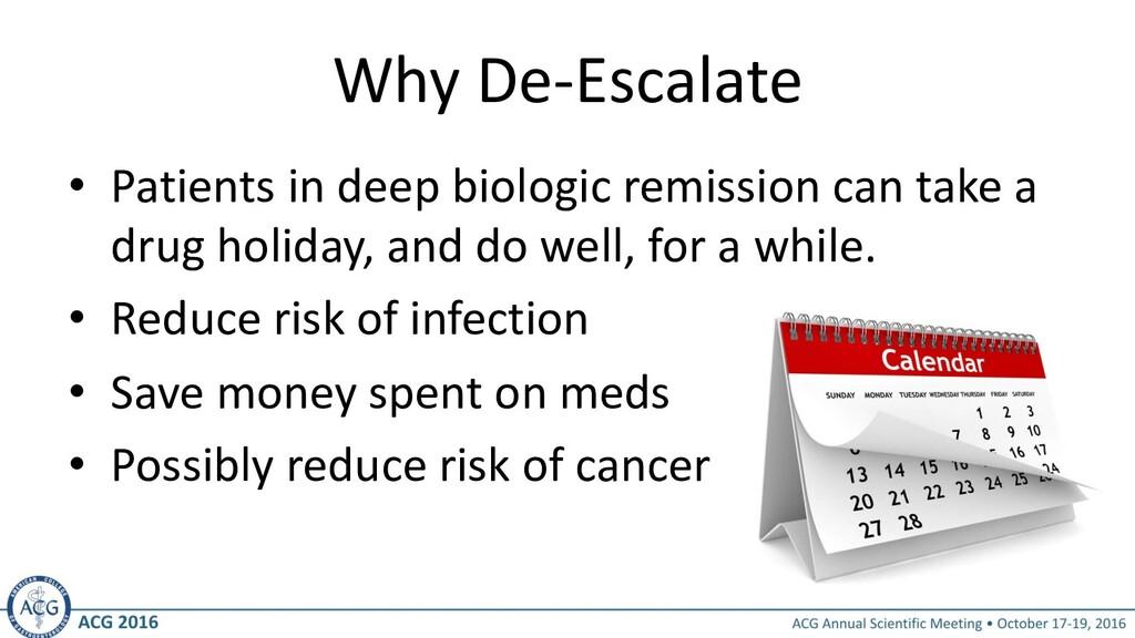 Why De-Escalate • Patients in deep biologic rem...