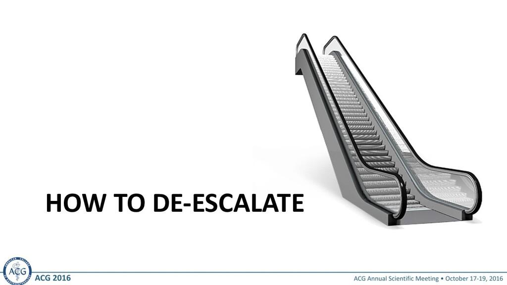 HOW TO DE-ESCALATE
