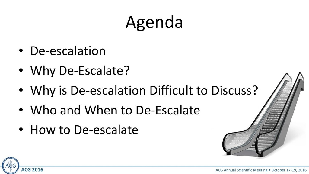 Agenda • De-escalation • Why De-Escalate? • Why...