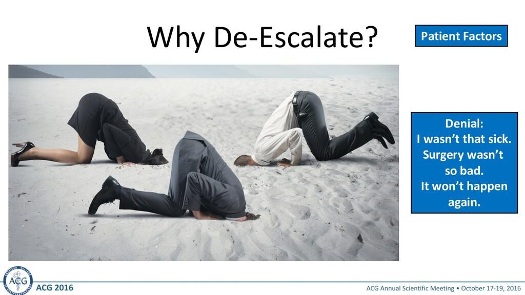 Why De-Escalate? Denial: I wasn't that sick. Su...