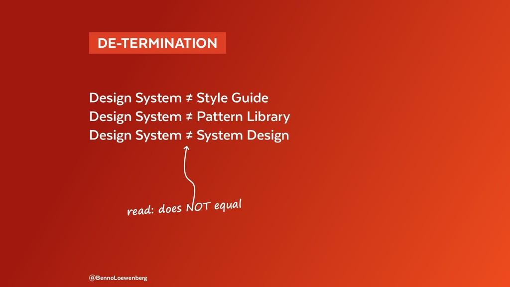 DE-TERMINATION Design System ≠ Style Guide De...