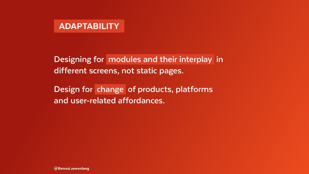 @BennoLoewenberg  ADAPTABILITY  Designing for m...