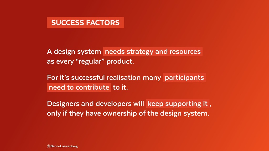 SUCCESS FACTORS  A design system needs strate...