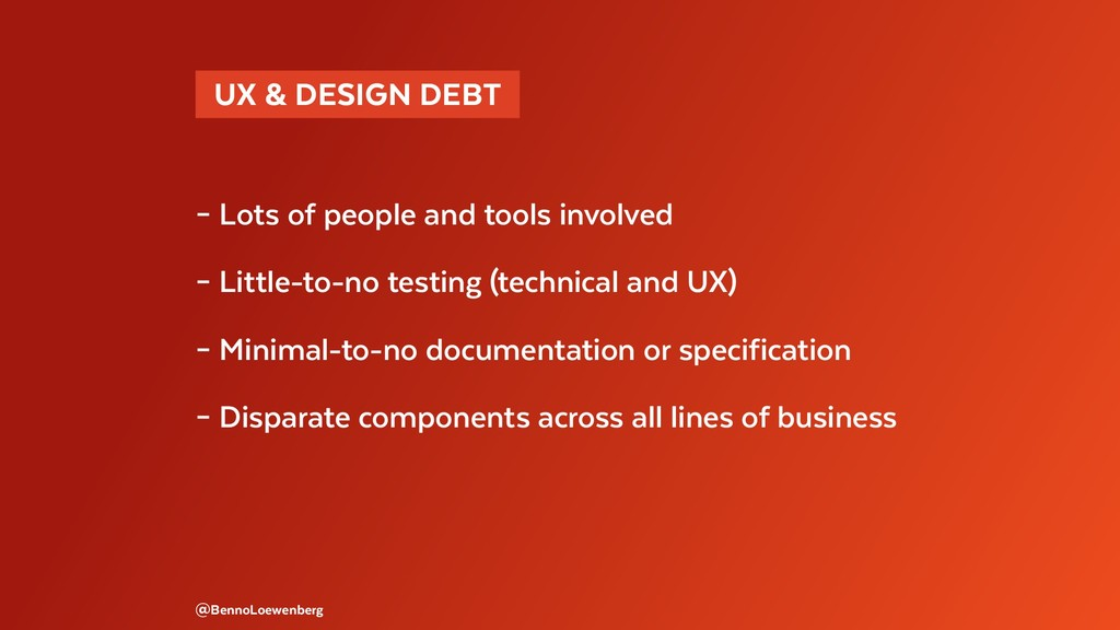 UX & DESIGN DEBT  – Lots of people and tools ...