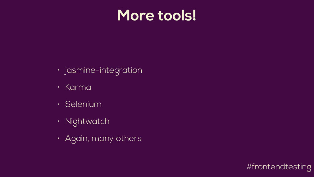 #frontendtesting More tools! • jasmine-integrat...