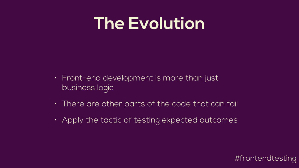 #frontendtesting The Evolution • Front-end deve...