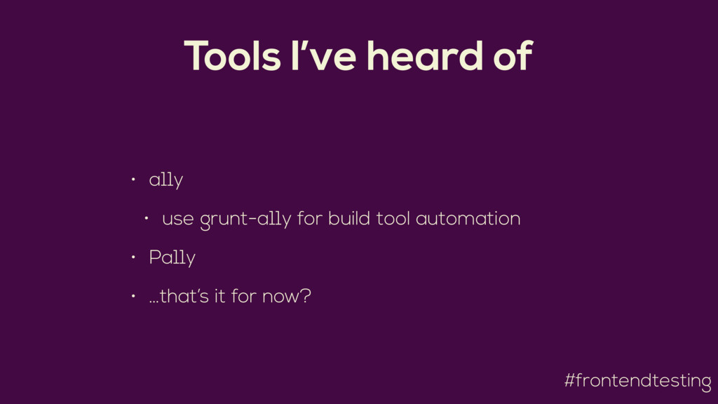 #frontendtesting Tools I've heard of • a11y • u...