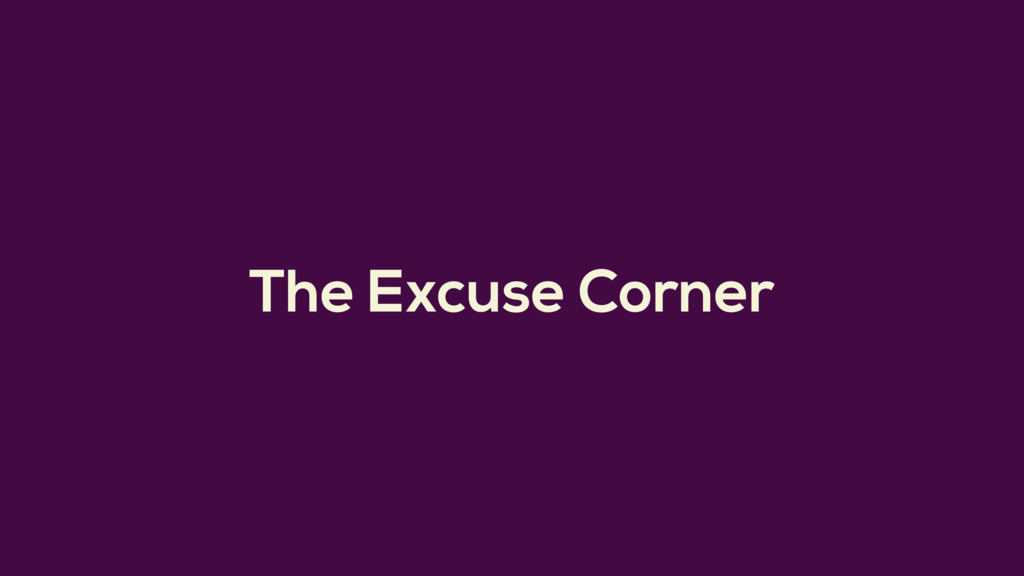The Excuse Corner