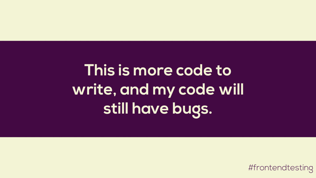 This is more code to write, and my code will st...