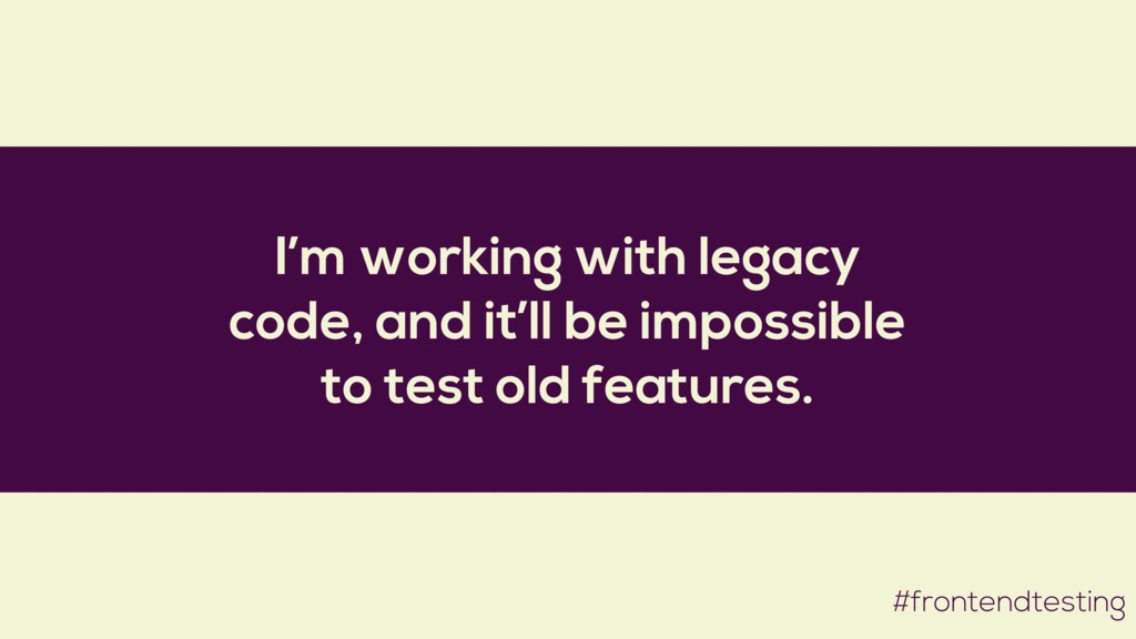 I'm working with legacy code, and it'll be impo...