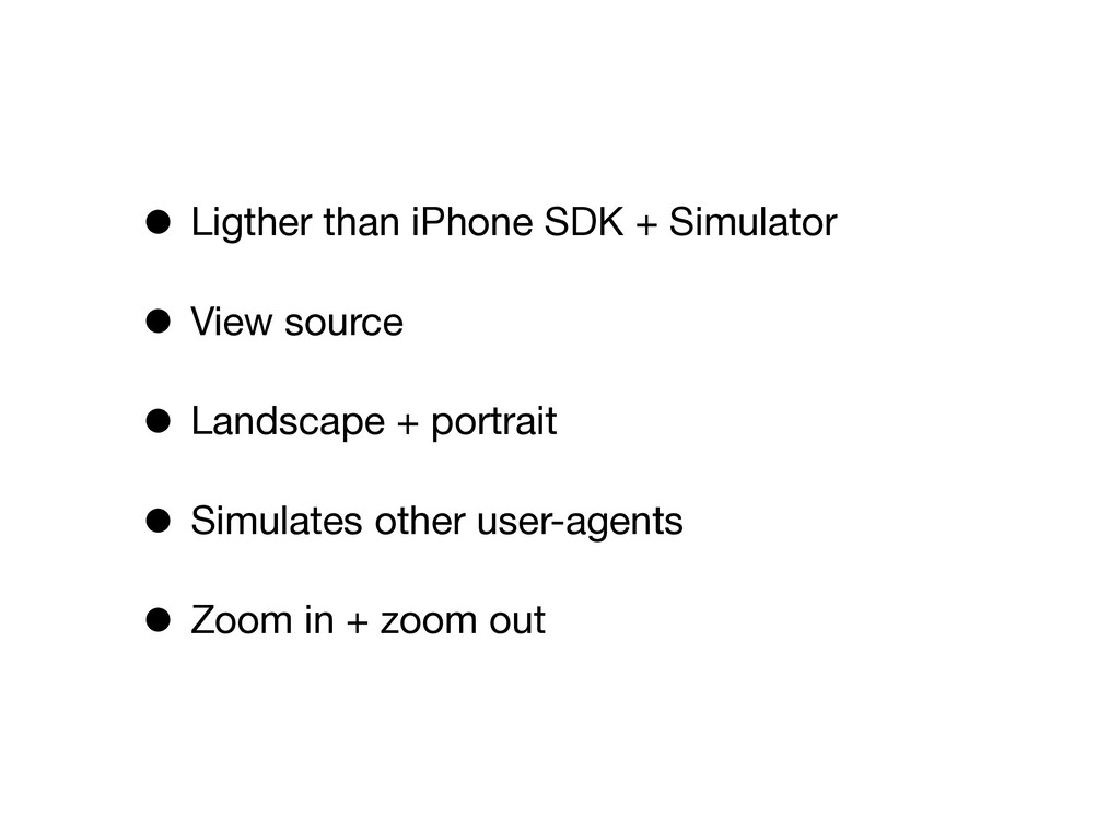 • Ligther than iPhone SDK + Simulator • View so...