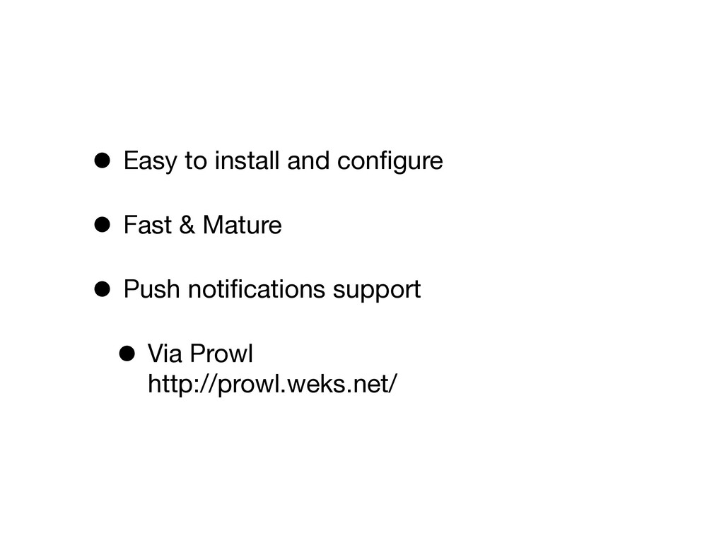 • Easy to install and configure • Fast & Mature ...