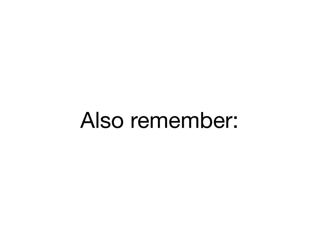 Also remember: