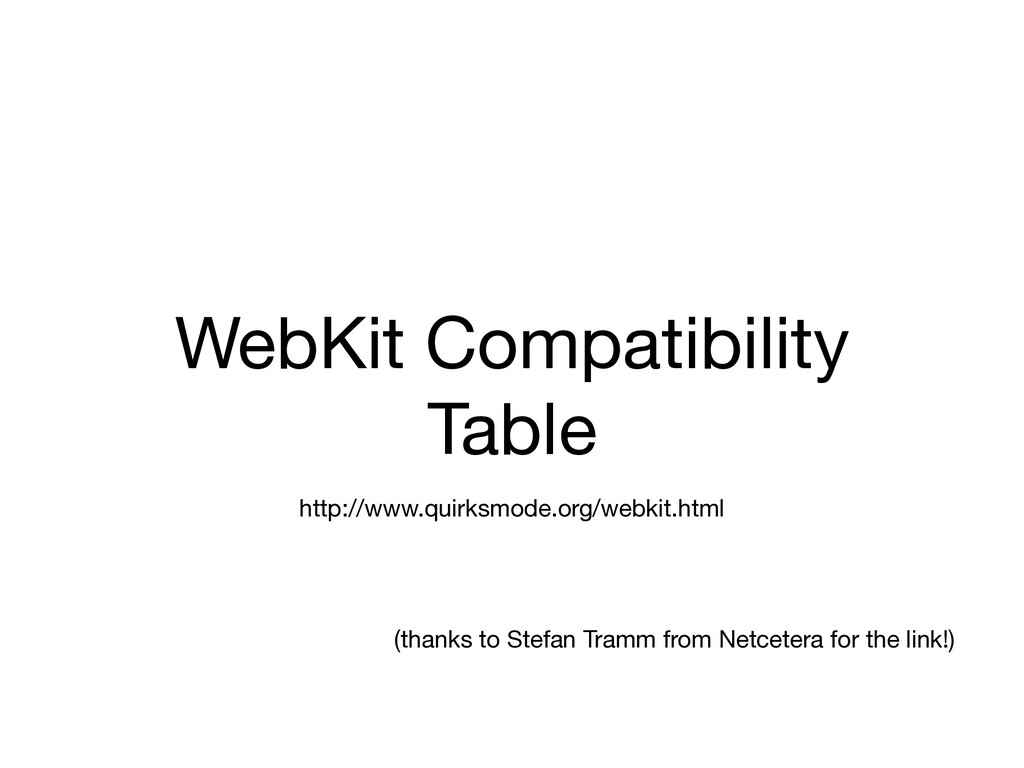 WebKit Compatibility Table http://www.quirksmod...