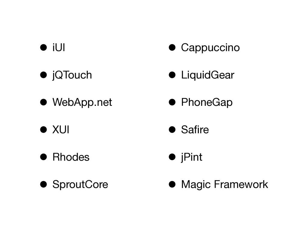• iUI • jQTouch • WebApp.net • XUI • Rhodes • S...