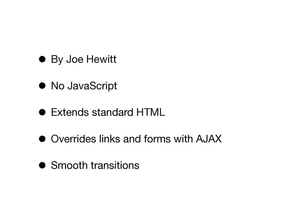 • By Joe Hewitt • No JavaScript • Extends stand...