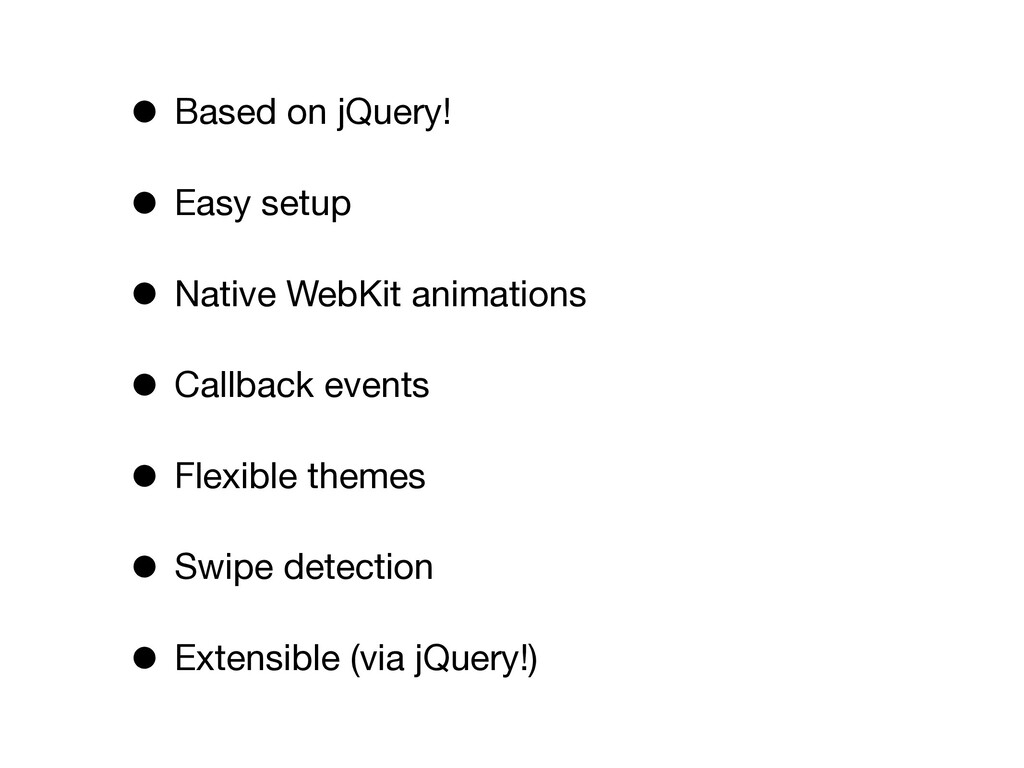 • Based on jQuery! • Easy setup • Native WebKit...