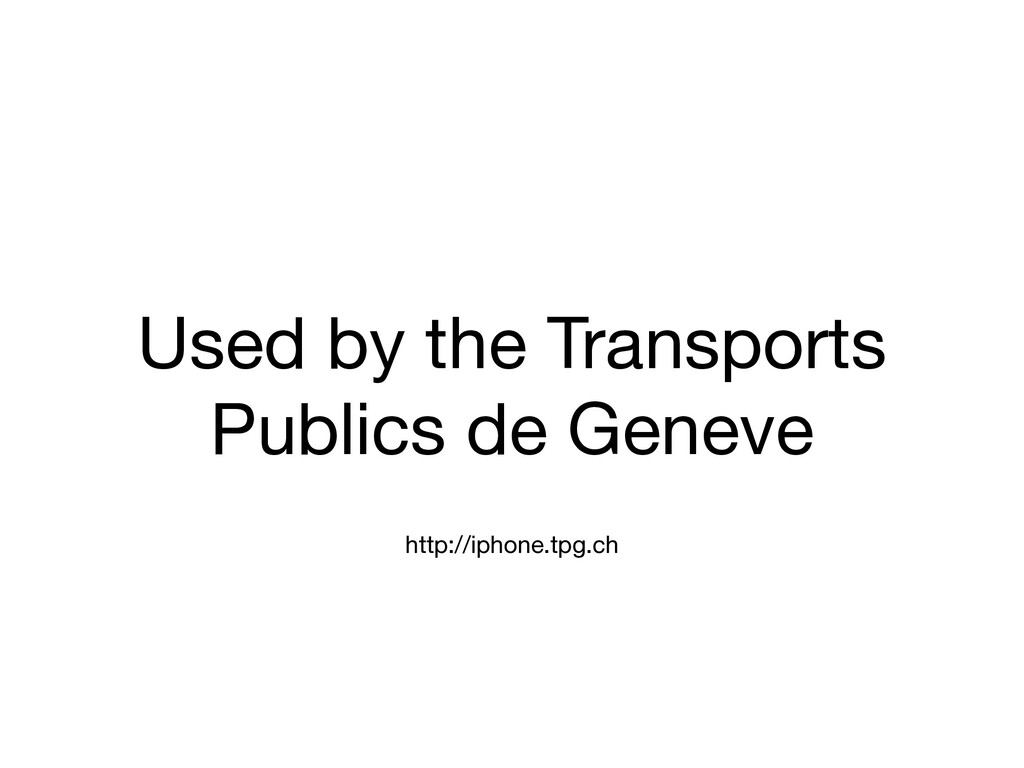 Used by the Transports Publics de Geneve http:/...