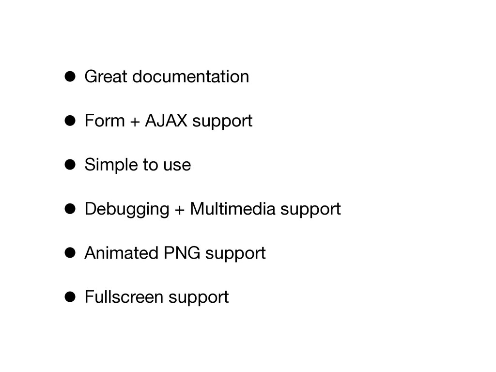 • Great documentation • Form + AJAX support • S...