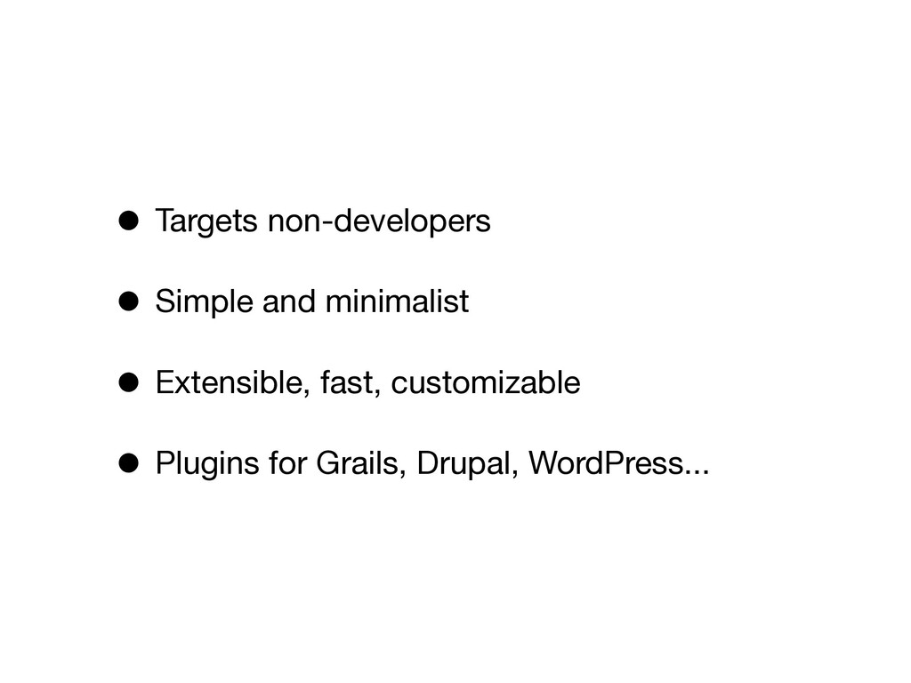 • Targets non-developers • Simple and minimalis...