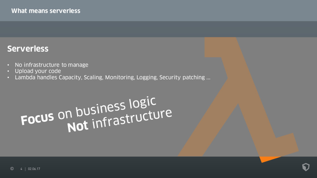 4 02.06.17 What means serverless Serverless • N...