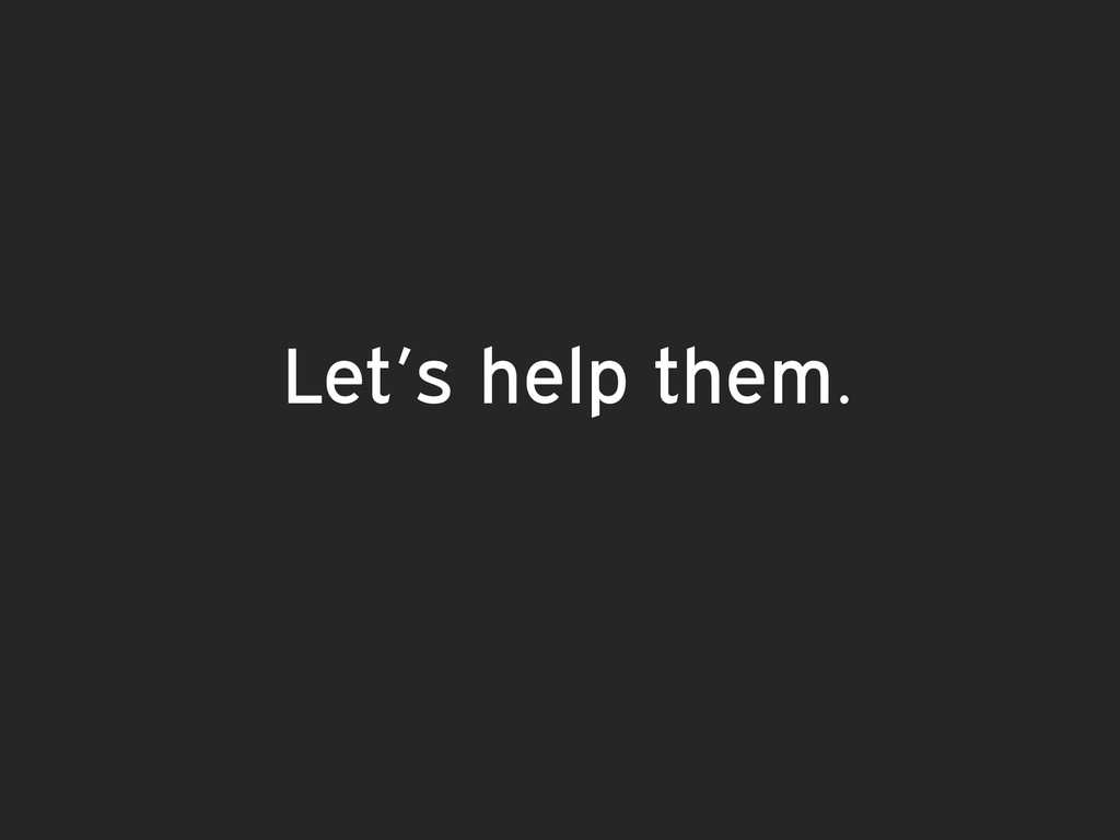 Let's help them.