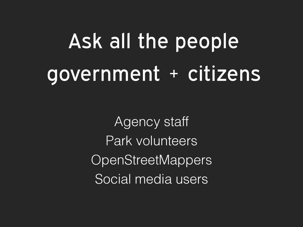 Ask all the people government + citizens Agency...