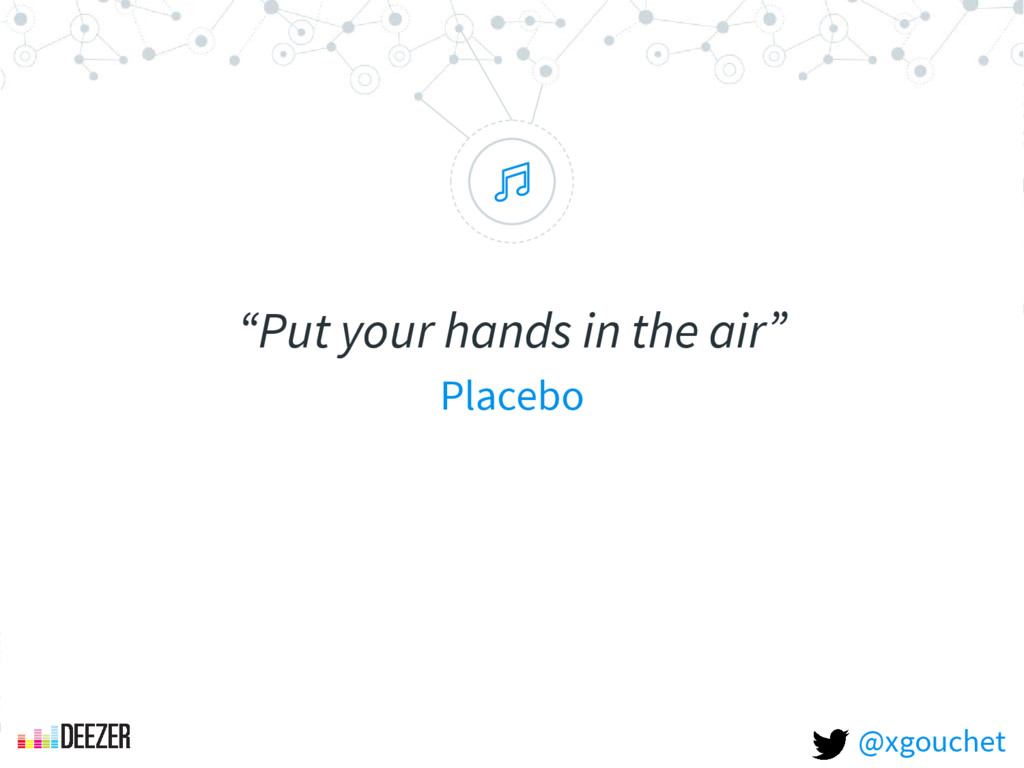 """ ""Put your hands in the air"" Placebo @xgouchet"