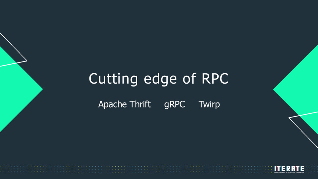 Cutting edge of RPC Apache Thrift gRPC Twirp