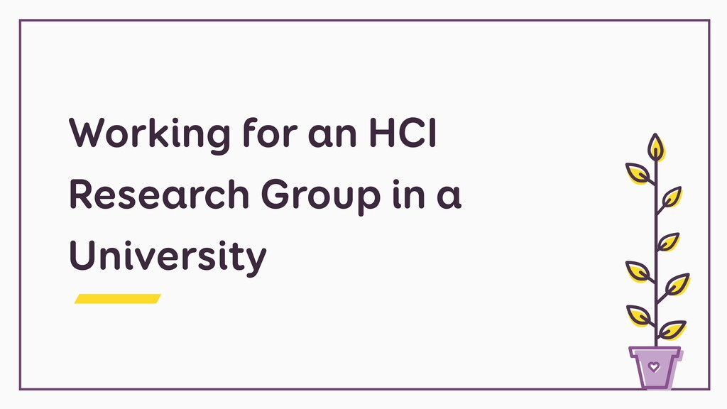 Working for an HCI Research Group in a Universi...