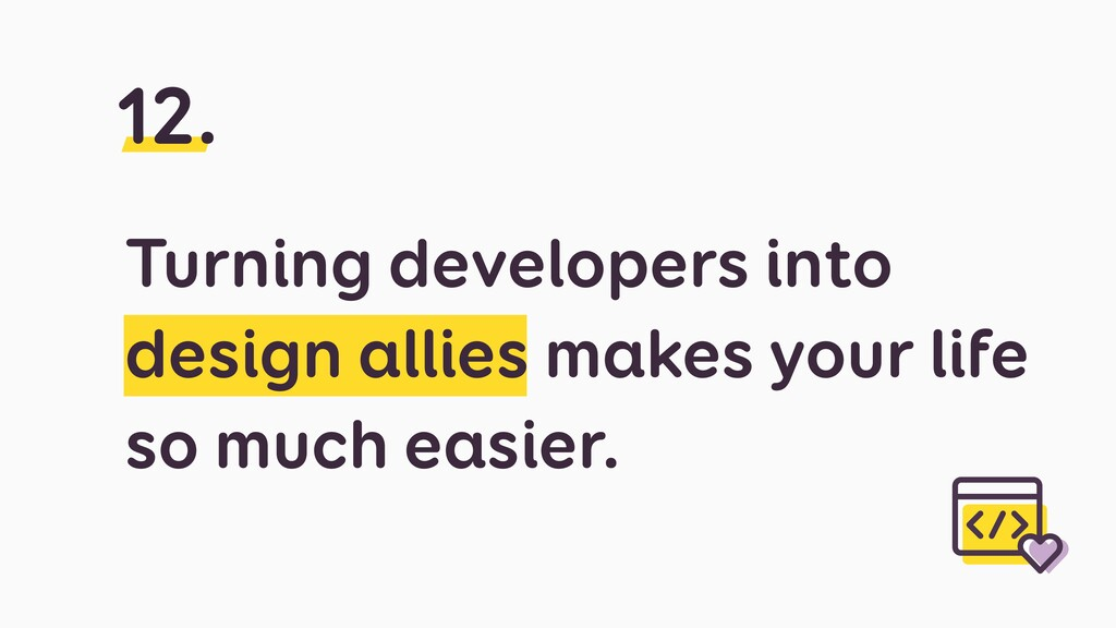 Turning developers into design allies makes you...