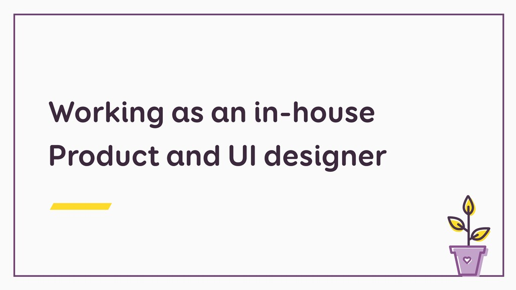 Working as an in-house Product and UI designer