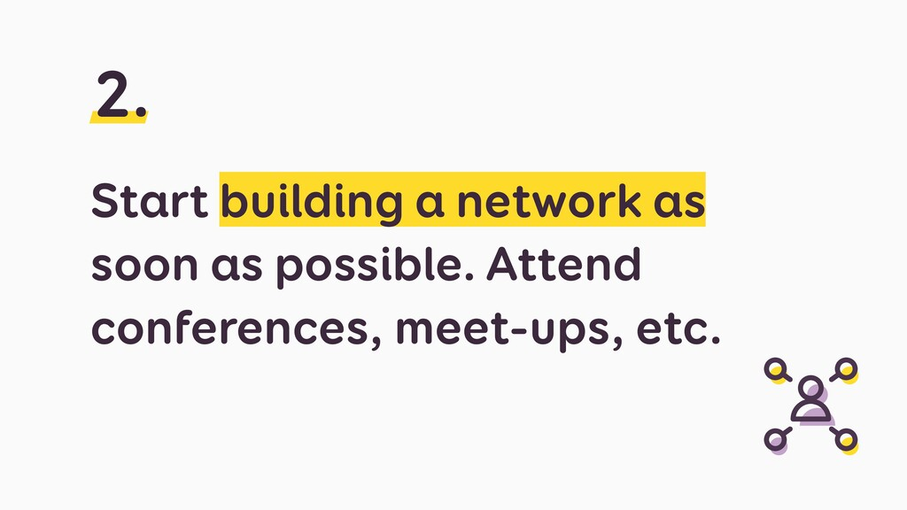 Start building a network as soon as possible. A...