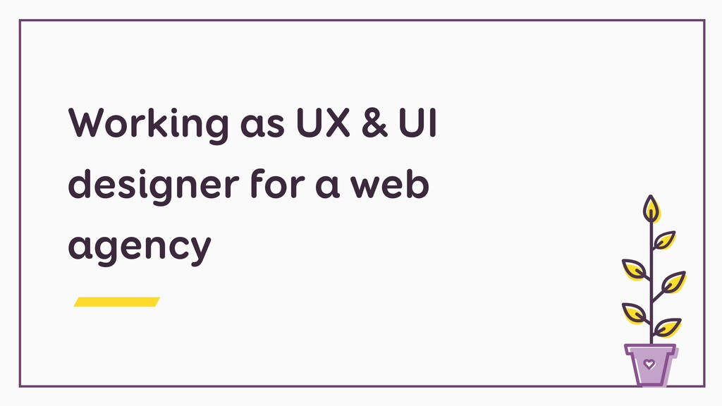 Working as UX & UI designer for a web agency