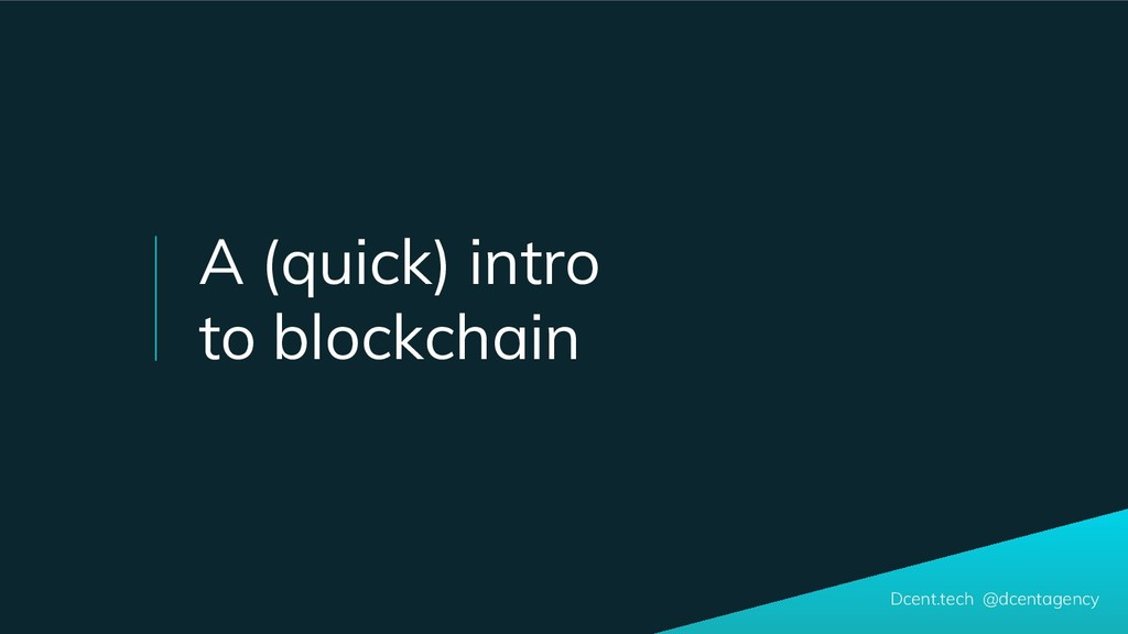 Dcent.tech @dcentagency A (quick) intro to bloc...