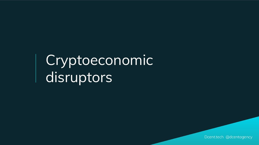 Dcent.tech @dcentagency Cryptoeconomic disrupto...