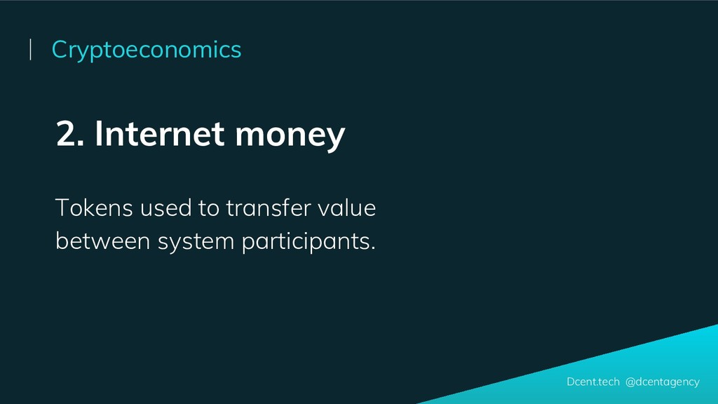 2. Internet money Tokens used to transfer value...