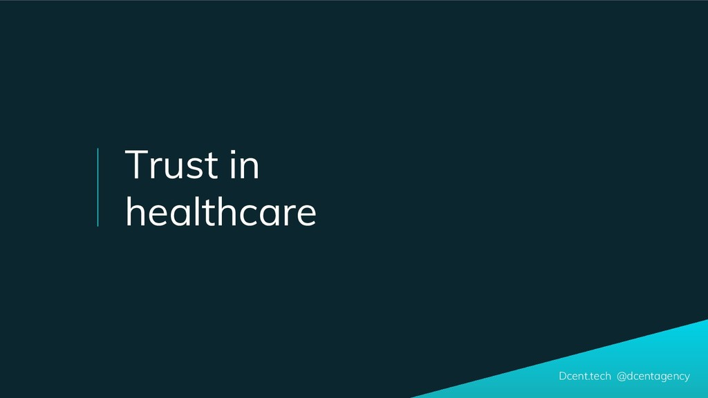 Dcent.tech @dcentagency Trust in healthcare